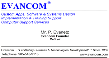 Custom Programming, Coding, Software And Systems Design.    O/S Platforms: DOS,  Windows, Linux, Android.  Application Software and Computer Languages Running on DOS,  Windows, Linux, Android.  Netw ork Communications: Telco, Traditionas Wired, Internet Wi-fi, Bluetooth and Remote.  Computer and Network Sipport Services:  See Evancom® Corporate Services Overview.  Based in: Ontario Canada.